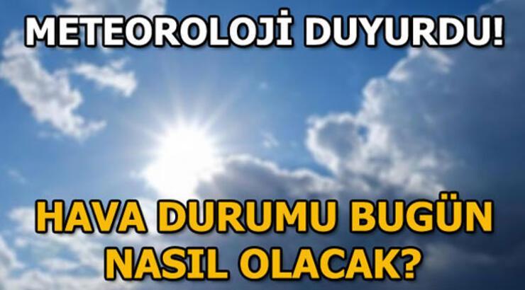 Bugün hava durumu nasıl olacak? Meteoroloji: İstanbul, Ankara ve İzmir'de...