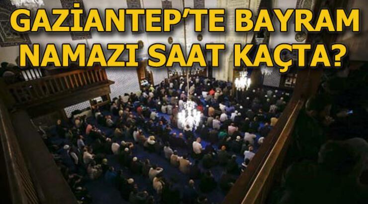 Gaziantep bayram namazı vakti! 4 Haziran Gaziantep'te bayram namazı saat kaçta?