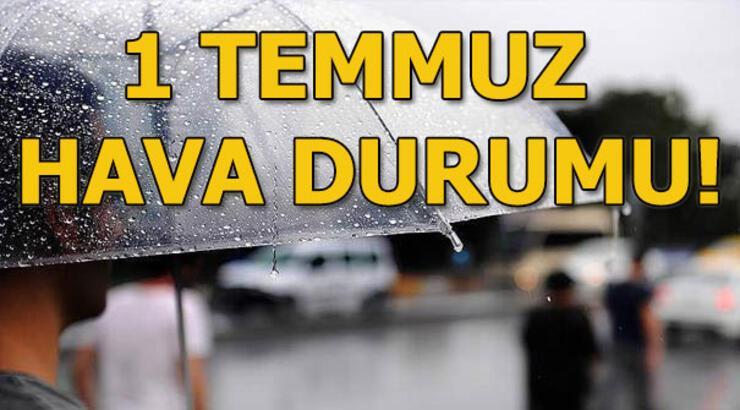 1 Temmuz hava durumu nasıl, yağış var mı? Meteoroloji açıkladı...