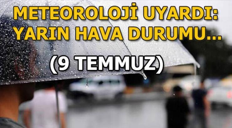 Salı günü hava durumu nasıl olacak? (9 Temmuz) İstanbul, Ankara, İzmir yağış var mı?