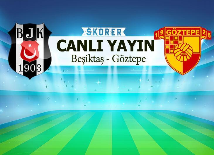 CANLI | Beşiktaş - Göztepe