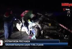 Kütahyada otomobil kamyona çarptı: 1 ölü, 2 yaralı