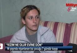 14 yaşında nişanlanan kız çocuğu 7 gündür kayıp