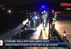 Otomobil takla atıp karşı şeride geçti: 1 ölü 1 yaralı