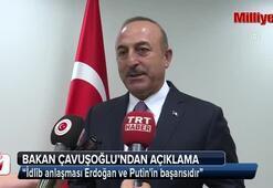Bakan Çavuşoğlu: İdlib anlaşması Erdoğan ve Putinin başarısıdır