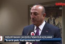 Dışişleri Bakanı Mevlüt Çavuşoğlundan İdlib açıklaması