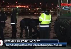 Haliç Metro Köprüsü altından ceset çıktı