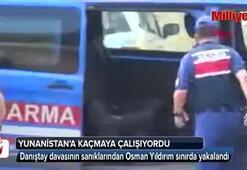 Danıştay davasının sanıklarından Osman Yıldırım yakalandı