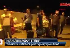 Otobüs firması İstanbul'a giden 15 yolcuyu yolda bıraktı