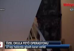 Özel okula FETÖ operasyonu