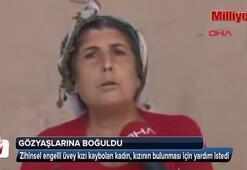 Zihinsel engelli üvey kızı kaybolan kadın gözyaşlarına boğuldu