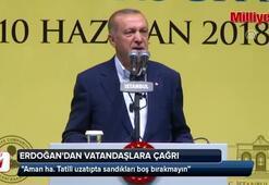 Erdoğandan vatandaşlara sandıkları boş bırakmayın çağrısı