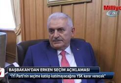 Başbakan Binali Yıldırımdan erken seçim açıklaması