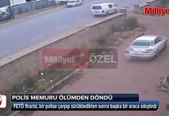 Polis memurunun ölümden döndüğü anlar kamerada