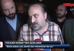 """Volkan Konak: """"Benle alakası yok olayın"""""""
