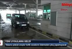 Yabancı plakalı araçlar, trafik cezaları ödenmeden yurtdışına çıkamayacak