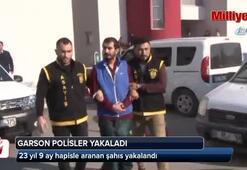 23 yıl 9 ay hapisle aranan şahıs garson polisler tarafından yakalandı