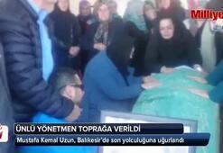 Ünlü yönetmen memleketi Balıkesirde toprağa verildi