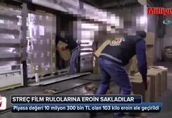 Streç film rulolarına eroin sakladılar
