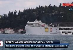 Milli sismik petrol arama gemisi 'Oruç Reis' Boğaz'dan geçti