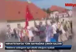 Hırvatistanda Türk bayrağına çirkin saldırı