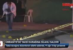 Ümraniyede taksi durağına silahlı saldırı