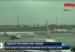 Araç yangını uçaklara yakında olunca heyecan yarattı