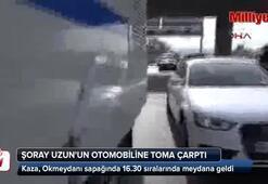 Şoray Uzunun otomobiline TOMA çarptı