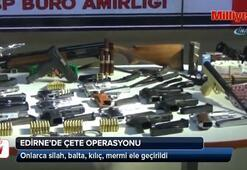 Edirne'de 'çete' operasyonu