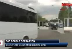 500 polisle operasyon
