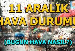 11 Aralık 2018 Bugün hava nasıl olacak İstanbul, Ankara, İzmir hava durumu