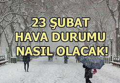 Bugün hava nasıl olacak 23 Şubat hava durumu...