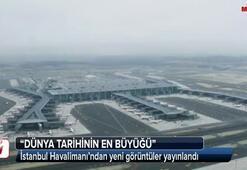 İşte İstanbul Havalimanının yeni görüntüleri