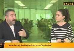 Serdar Sarıdağ: Şenol hoca yerine Lucescuyu işaret edebilir