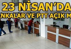 23 Nisanda bankalar açık mı 23 Nisanda PTT ve kargolar açık mı