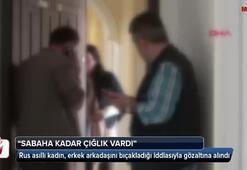 Rus asıllı kadına, erkek arkadaşını bıçakladığı iddiasıyla gözaltı