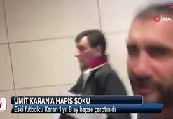 Ümit Karana hapis şoku