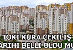 TOKİ İstanbul, Ankara kura çekilişi tarigi ne zaman 2019 Kura çekiliş tarihi belli mi