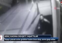 İstanbul'da genç kadına evinde dehşeti yaşattılar