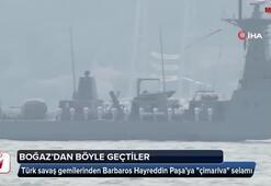 Türk savaş gemilerinden Barbaros Hayreddin Paşa'ya çimariva selamı