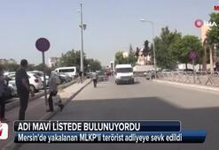 Mersinde yakalanan MLKPli terörist adliyeye sevk edildi