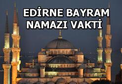 Edirnede bayram namazı saat kaçta Edirne bayram namazı vakti
