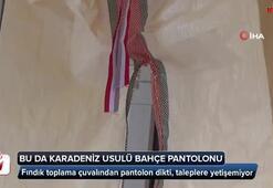 Bu da Karadeniz usulü bahçe pantolonu