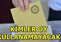 23 Haziran seçimlerinde kimler oy kullanamayacak