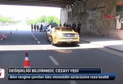 Altın rengine çevrilen lüks otomobilin sürücüsüne ceza