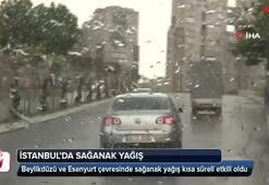 Beylikdüzü ve Esenyurt çevresinde sağanak yağış kısa süreli etkili oldu