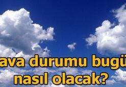 Hava durumu bugün nasıl olacak İstanbul, Ankara, İzmir hava durumu raporu