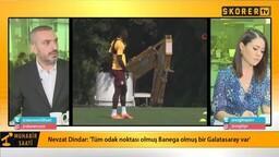Nevzat Dindar: 'Banega transferinin olma ihtimali yüksek'