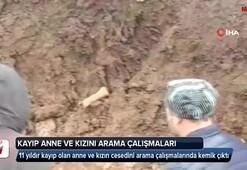 Anne ve kızın cesedini arama çalışmalarında kemik çıktı