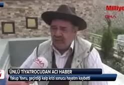 Oyuncu Yakup Yavru hayatını kaybetti